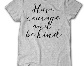 Have courage and be kind shirt-Cinderella shirt, Disney Shirt, Movie quote shirt, Disney Cinderella Shirt, Cinderella 2015 Movie