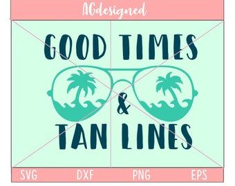 good times and tan lines svg, beach svg, summer svg, ocean svg, sunglasses svg, tan lines svg, sun glasses svg, dxf, png, eps, printable