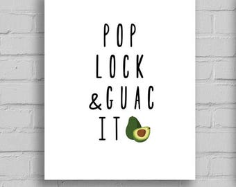 Pop, Lock, and Guac It! *digital download art print home office decor funny quote with avocado guacamole*