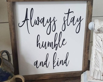 Handcrafted Wood Sign - Always stay humble and kind