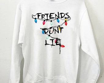 Friends Don't Lie Crewneck Sweatshirt, Alphabet Lights Sweatshirt, Friends Sweatshirt, Eleven, Friends Don't Lie, Shirts with Sayings