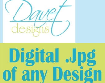 Personalized hi resolution digital .jpg of any of my designs