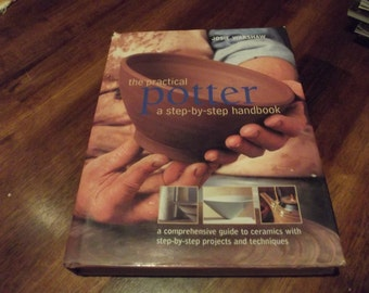 Pottery Book - The Practical Potter- A Step-by-Step Handbook by Josie Warshaw- Pottery Instructions-Handmade Pottery