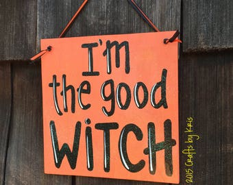 I'm the good witch wood sign, Halloween sign, fall autumn door hanger
