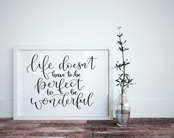 Life Doesn't Have to be Perfect to be Wonderful Calligraphy Print - Positive Quote Print - Wonderful Print - Life Quote - Inspirational Art