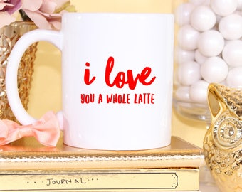 I Love You A Whole Latte - Coffee Mug - Funny Coffee Cup - Mother's Day Gifts - Gifts For Mom - Mom Mug - Mothers Day Mug - Funny Mug