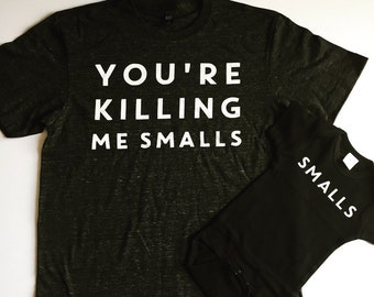 You're Killing Me Smalls Shirt | Dad Mom Baby Shirt | Funny | Mommy and Me | Daddy and Me | Killin Me | License Approved Fathers Day Mother