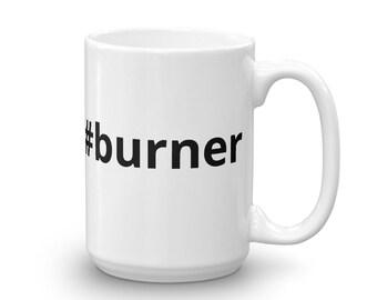 Burner Mug made in the USA