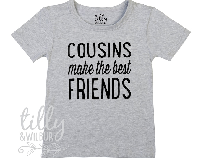 Cousins Make The Best Friends TShirt For Boys