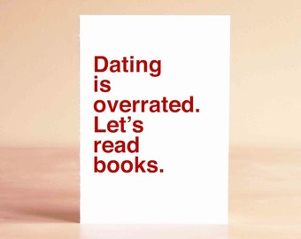 Unique Card - Valentine's Gift - Funny Valentine Card - Anti Valentines Day Card - Dating is overrated. Let's read books.