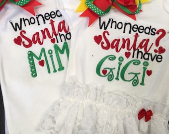 Christmas shirt or bodysuit for boy or girl- Who needs Santa I've got Grandma, auntie, Mimi , Nana , Gigi or any name requested- embroidery-