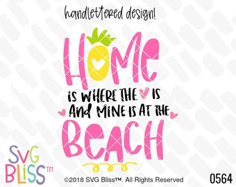 Beach SVG DXF, Home is Where the Heart is, Summer, Tropical, Handlettered, Original, Vacation, Pineapple, Cut File for Cricut, Silhouette