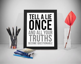 Tell A Lie Once Quote Printable, Truth Quote, Questionable Motivation Quote, Life Quotes, Honest Quotes Print, Inspirational Quotes