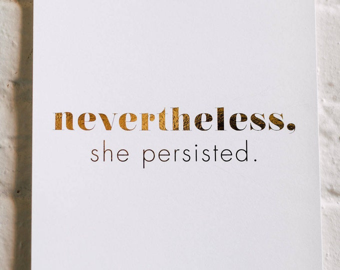 Nevertheless, She Persisted Art Print, Foil Stamped in Gold, 130# Card Stock, Modern Stationery, Home Decor, Wall Decor