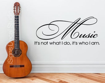 MUSIC WALL DECAL -  Music Its Not What I Do Its Who I Am Music Sticker - Music Quote - Music Decal - Vinyl Wall Decals