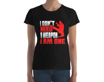MMA I Don't Need A Weapon I Am One Graphic T-Shirt for WOMEN