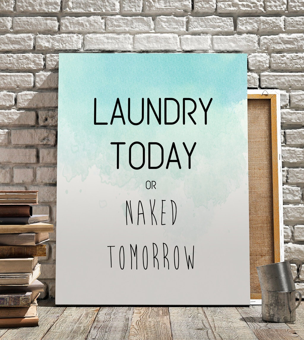 Laundry Room Posters Laundry Today Or Naked Tomorrow Printable Art Watercolor Art