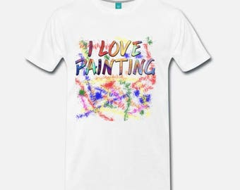I Love Painting T-shirt- men or women - 5 sizes available - terrific gift for artists or painters