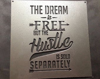 The Dream is Free But the Hustle is Sold Separately - Square Metal Sign - Inspirational Quotes - Hustle - Wall Art - Motivational - Hustle