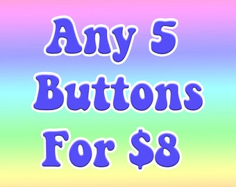 Pin Set, Any 5 Buttons, Pin Deal, Backpack pins, Pinback Buttons, Tumblr Pin, Lapel pin, Cool Pins, Gift for her