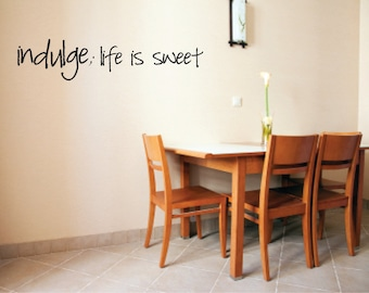 Indulge life is sweet Vinyl Wall Decal  - Kitchen Wall Decal - Kitchen Decor - Life is sweet Vinyl Wall Decal - Kitchen Wall Decal