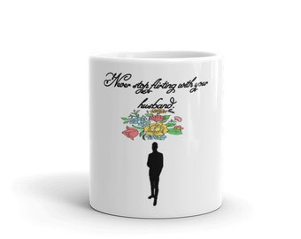 Never Stop Flirting With Your Husband Mug, husband and wife mug, wife mug, Gift for Her, wife gift, Anniversary Gift
