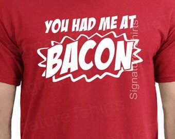 Bacon Mens T-shirt You Had Me At Bacon tshirt  womens funny food shirt Christmas Gift tee for him gift idea t-shirt funny bacon tee S - 2XL