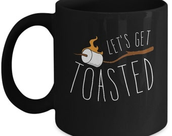 Let's Get Toasted - Campfire - Smores - Scouts - Hiking - Camping Coffee Mug