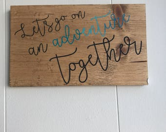 Let's go on an adventure together | Rustic Wood Sign | Adventure Seeker | Birthday Gift | Hiker | Dreamer | Cabin Decor