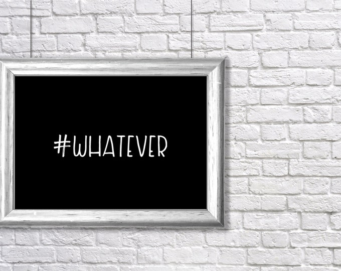 """black and white printable """"Hashtag Whatever"""" inspirational art print - instant download"""