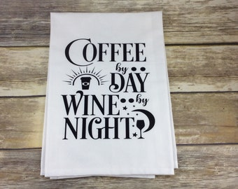 Flour Sack Towel, Coffee by Day, Wine by Night, Kitchen Towel