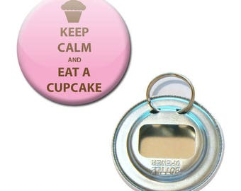 Bottle opener Keep Calm and Eat A Cupcake 2 Ø 56 mm button pin Badge