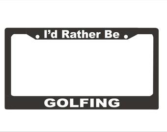 I'd Rather Be Golfing License Plate Frame | Custom License Plate Frame |  Car Accessories License Plate Art