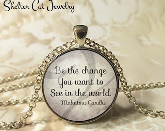 "Be the Change Necklace - Mahatma Gandhi Quote - 1-1/4"" Circle Pendant or Key Ring - Wearable Photo Art Jewelry - Inspirational, Love, Life"