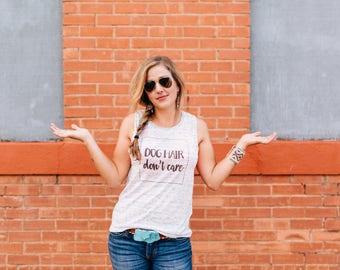 Dog Hair Don't Care, Dog Momma Shirt, Dog Mom, Dog Lover, Dog Shirt, Dog Hair, Womens Shirt, Dog Hair Don't Care Shirt, Dog Hair Shirt, Dog