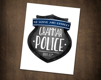 Grammar Police Digital 8x10 Printable Poster Funny Saying Police Officer Cop Badge Shield To Serve And Correct Silly Punctuation Pun Jokes