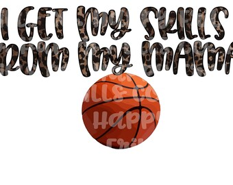 I get My sills from my mama, basketball leopard png instant download, mama Design/ designs sublimation
