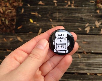 Take A Hike Pin, Adventure Pin back Button, Hiking , Backpack Pins, Outdoorsy Button, Adventure, Gift for Hiker, Camping