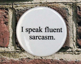 Fluent Sarcasm Quote Pin/Button, Magnet, or Keychain