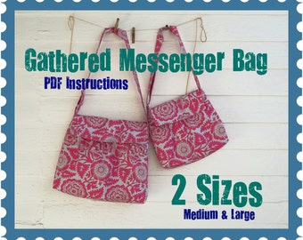 Gathered Messenger Bag PDF Instructions - - 2 Sizes - - Adjustable Strap - - Color Photos - - Emailed within 24 hours