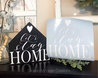 Let's Stay Home Decal, Create your own Wood Signs!