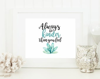 Kindness Print | Always Be Kinder Than You Feel | Floral Wall Art | Kindness Office Decor | Instant Download Print | PrintablySaid