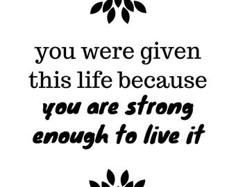 Digital Poster you were given this life because you are strong enough to live it