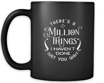 Hamilton Mug There's a Million Things I Haven't Done Just You Wait Cute Hamilton Gift for Hamilton Fans 11oz Black Coffee Mug