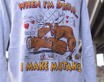 "Vintage 1980s Funny ""When I'm Drunk I Make Mistakes"" Moose Crewneck Sweatshirt!!!"