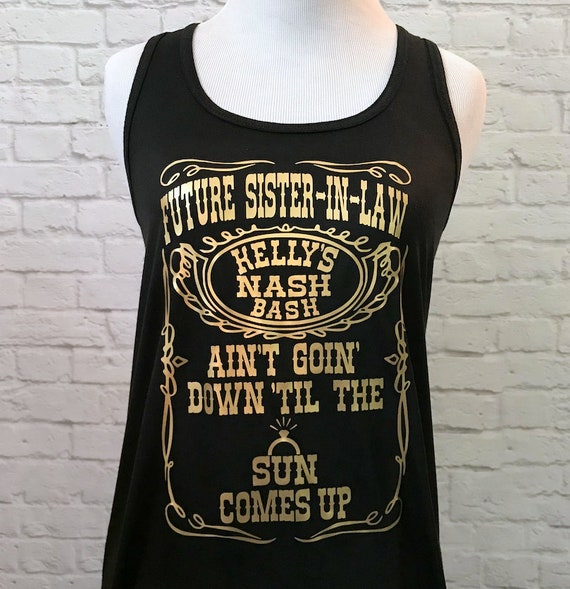 Whiskey Custom Bachelorette Bridal Party Future Sister in Law Ain't Goin Down Till The Tank The Sun Comes Up Tank Top