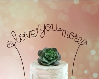 LOVE YOU MORE Wedding Cake Topper, Rustic Wedding Cake Decoration, Bridal Shower Decoration, Engagement, Anniversary Cake Decoration