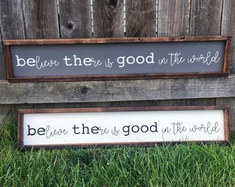 Believe there is good in the world painted solid wood sign