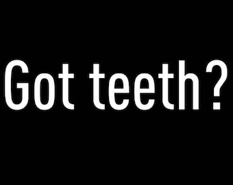 Got Teeth - Funny Dentist Shirt