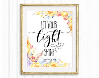 Let your light shine, Matthew 5:16, Printable Wall Art, Bible verse, Christian quote, Inspirational quote, Typography, Watercolor floral